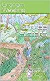 Three Sisters: by Elizabeth, Annabelle, Ashley, and Graham Westing (English Edition)