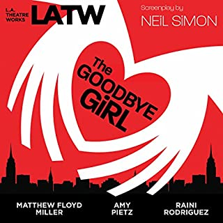 The Goodbye Girl                   By:                                                                                                                                 Neil Simon                               Narrated by:                                                                                                                                 Ellis Greer,                                                                                        Anna Mathias,                                                                                        Matthew Floyd Miller,                   and others                 Length: 1 hr and 38 mins     14 ratings     Overall 4.4