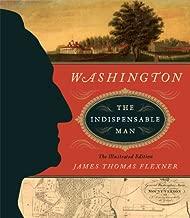 Washington: The Indispensable Man: The Illustrated Edition (The Illustrated Editions)