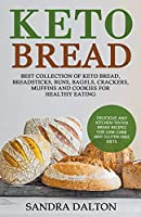Keto Bread: Delicious and Kitchen-Tested Bread Recipes for Low-Carb and Gluten-Free Diets. Best Collection of Keto Bread, Breadsticks, Buns, Bagels, Crackers, Muffins and Cookies for Healthy Eating