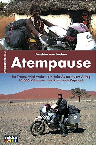 Atempause: Ein Traum wird wahr - ein Jahr Auszeit vom Alltag. 50000 Kilometer von Köln nach Kapstadt