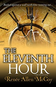 The Eleventh Hour (The Fiery Furnace series Book 3) by [Renee Allen McCoy]