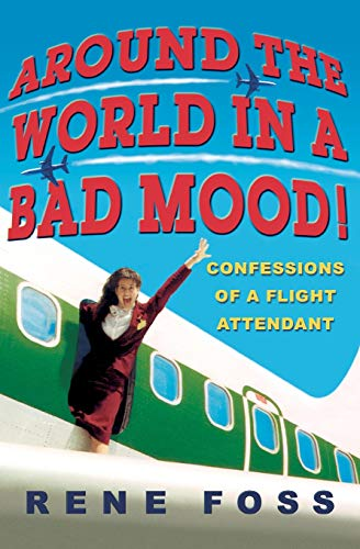 Around the World in a Bad Mood!: Confessions of a Flight Attendant