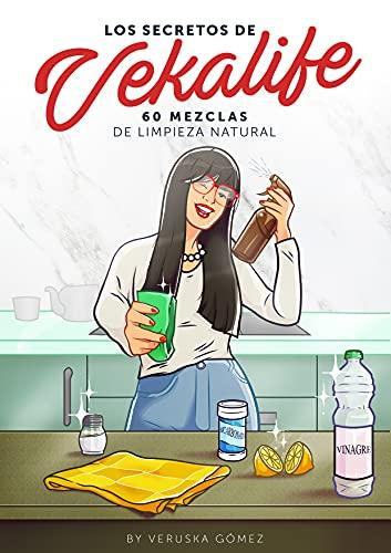 LOS SECRETOS DE VEKALIFE II: 60 MEZCLAS DE LIMPIEZA NATURAL de Veruska Gómez