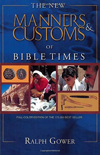 New Manners & Customs of Bible Times, The