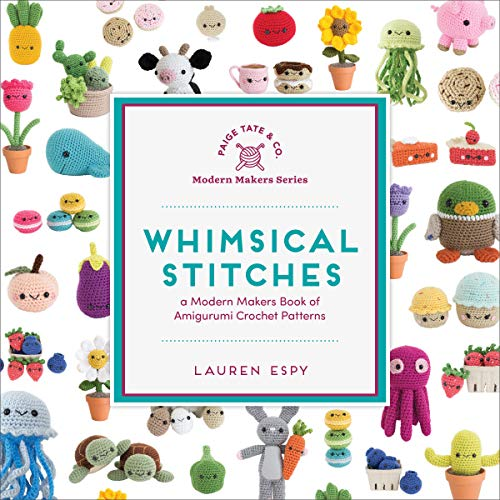 Whimsical Stitches: A Modern Makers Book of Amigurumi Crochet Patterns By Lauren Espy