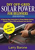 DIY Off-Grid Solar Power For Beginners (2020 Edition): A step-by-step instruction to Power Mobile Homes, Camper's Vans, RVS and Boats from the sun (English Edition)