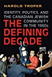 Image of The Defining Decade: Identity, Politics, and the Canadian Jewish Community in the 1960s