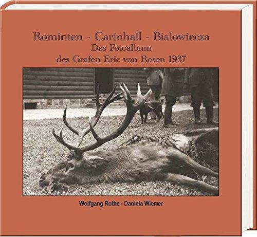 Rominten – Carinhall – Białowieża: Das Fotoalbum des Grafen Eric von Rosen 1937