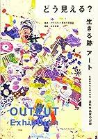どう見える?生きる跡アート―青森県特別支援学校発 造形作品展の記録
