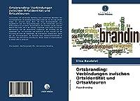 Ortsbranding: Verbindungen zwischen Ortsidentitaet und Ortsakteuren: Place-Branding