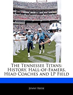 The Tennessee Titans: History, Hall-Of-Famers, Head Coaches and LP Field