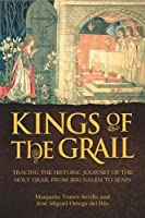 Kings of the Grail: Tracing the Historic Journey of the Holy Grail from Jerusalem to Spain by Margarita Torres Sevilla and Jose Miguel Ortega d(1905-07-07)