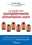 Le guide des compléments alimentaires stars: Vitamine C, vitamine D, magnésium, zinc, oméga-3 et coenzyme Q10 : les 6 compléments alimentaires ... renforcer sa santé. Préface du Dr Serge Rafal