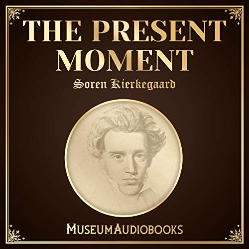 The Present Moment                   By:                                                                                                                                 Soren Kierkegaard                               Narrated by:                                                                                                                                 Joe Gomez                      Length: 48 mins     Not rated yet     Overall 0.0