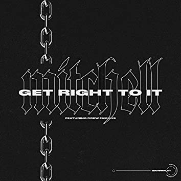 Get Right to It (feat. Drew Famous)