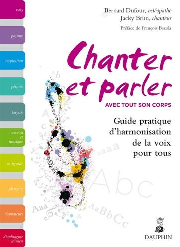 Chanter et parler avec tout son corps : Guide pratique d'harmonisation de la voix pour tous