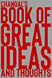 Chandal's Book of Great Ideas and Thoughts: 150 Page Dotted Grid and individually numbered page Notebook with Colour Softcover design. Book format: 6 x 9 in: 1253
