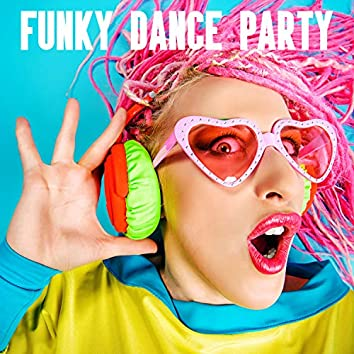 Funky Dance Party: Best Jazz Collection, Meeting in Good Company, Happiness & Kindness for Loved Ones, Great Moves on the Dancefloor