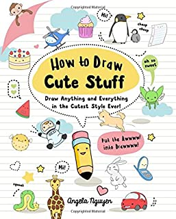How to Draw Cute Stuff: Draw Anything and Everything in the Cutest Style Ever! (Volume 1)