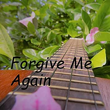 Forgive Me, Again