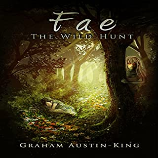 Fae - The Wild Hunt     Riven Wyrde Saga, Book 1              By:                                                                                                                                 Graham Austin-King                               Narrated by:                                                                                                                                 Jonny McPherson                      Length: 14 hrs and 31 mins     8 ratings     Overall 4.5