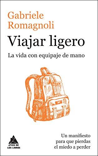 Viajar ligero: La vida con equipaje de mano (Ático de los Libros)