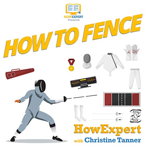 How to Fence: Your Step-by-Step Guide to Fencing audiobook cover art