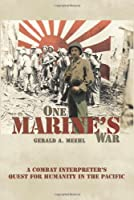 One Marine's War: A Combat Interpreter's Quest for Humanity in the Pacific