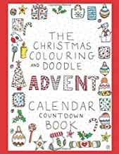 The Christmas Colouring and Doodle Advent Calendar Countdown Book: 24 numbered pages of colouring and doodles to add festive fun in the run up to the ... Countdown with colour and Christmas Cheer !