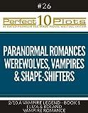 Perfect 10 Paranormal Romances - Werewolves, Vampires & Shape-Shifters Plots #26-2 'A VAMPIRE LEGEND - BOOK 1 ELIZA & ROLAND – VAMPIRE ROMANCE': Premium ... System (Perfect 10 Plots) (English Edition)