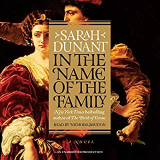 In the Name of the Family     A Novel              By:                                                                                                                                 Sarah Dunant                               Narrated by:                                                                                                                                 Nicholas Boulton                      Length: 14 hrs and 11 mins     254 ratings     Overall 4.3