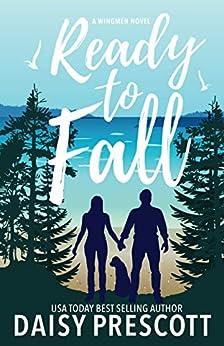 Ready to Fall: A Neighbors to Lovers Small Town Romance (Wingmen Book 1) by [Daisy Prescott]