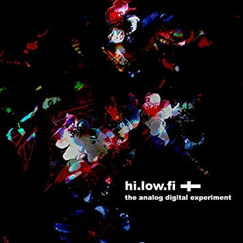 Hi.Low.Fi (The Analog Digital Experiment)