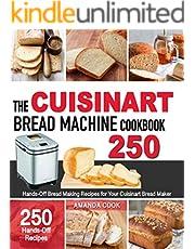 The Cuisinart Bread Machine Cookbook: 250 Hands-Off Bread Making Recipes for Your Cuisinart Bread Maker