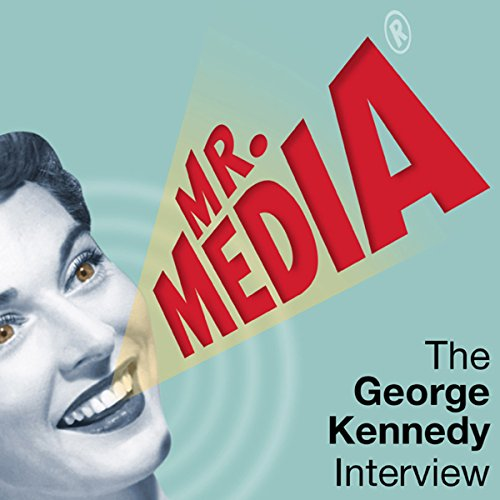 Mr. Media: The George Kennedy Interview audiobook cover art