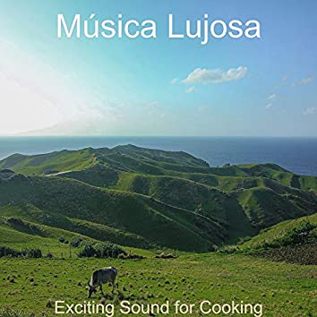 Exciting Sound for Cooking