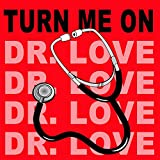 Turn Me On (Dr. Love) (Original Radio Version & Remix)