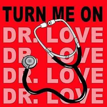 Turn Me On (Dr. Love) (Original Radio Version & Remix)