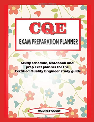 CQE Exam Preparation Planner: Study schedule, Notebook and prep Test planner for the Certified Quality Engineer study guide