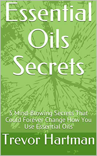 Essential Oils Secrets: 5 Mind-Blowing Secrets That Could Forever Change How You Use Essential Oils (English Edition)