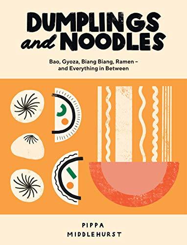 Dumplings and Noodles: Bao, Gyoza, Biang Biang, Ramen - and Everything in Between