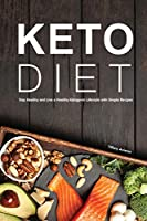 Keto Diet: Stay Healthy and Live a Healthy Ketogenic Lifestyle with Simple Recipes