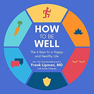How to Be Well     The 6 Keys to a Happy and Healthy Life              Written by:                                                                                                                                 Frank Lipman MD,                                                                                        Amely Greeven                               Narrated by:                                                                                                                                 Shaun Grindell                      Length: 10 hrs and 10 mins     4 ratings     Overall 4.5