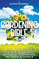 Gardening Bible 3 in 1: Dig Into Your New Gardening Adventure With This Step-by-Step Awesome Guide to Help You Make the Most of Your Landscape, Whether it is a Hydroponic Garden, a Small Greenhouse and a Vegetable One