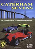 Caterham Sevens: Cars, Motorsport and the Lotus Legacy (Marques & Models)