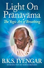 Light on Pr�n�y�ma: The Yogic Art of Breathing