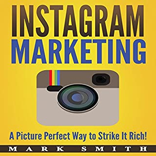 Instagram Marketing: A Picture Perfect Way to Strike It Rich! cover art