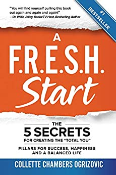 "A F.R.E.S.H. Start: The 5 Secrets for Creating the ""Total You"" by [Collette Chambers Ogrizovic]"