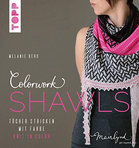 Colorwork Shawls: Tücher mit Farbe - Knit in Color